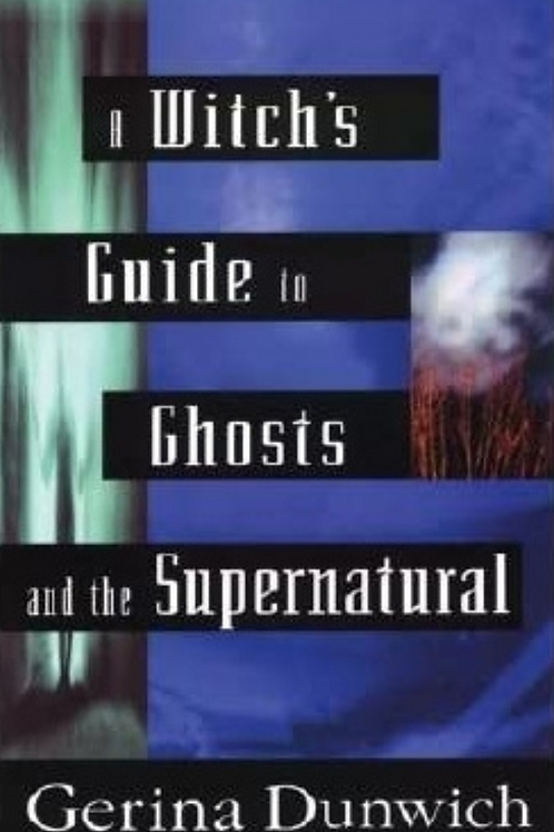 A Witch's Guide to Ghosts and the Supernatural - Gerina Dunwich