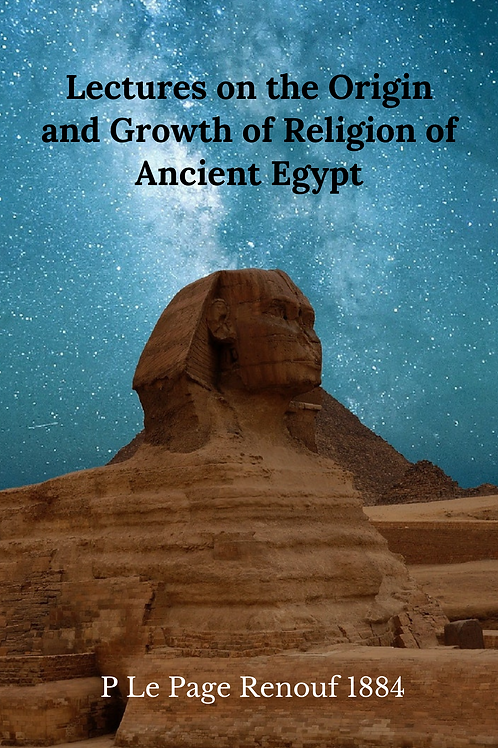 Lectures on the Origin & Growth of Religion of Ancient Egypt - P Le Page Renouf