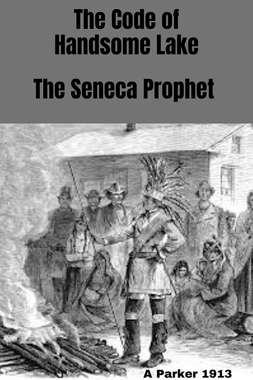 The Code of Handsome Lake, the Seneca Prophet - A Parker 1913