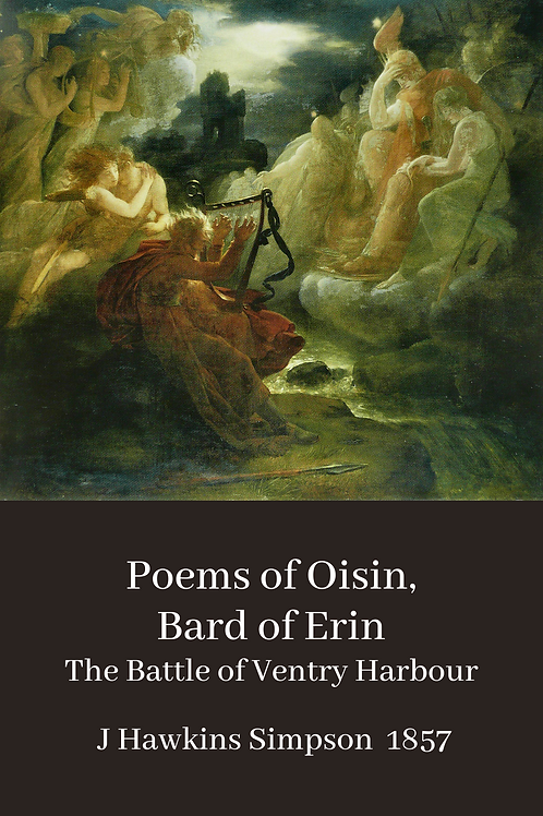 Poems of Oisin, Bard of Erin. The Battle of Ventry Harbour - J Hawkins Simpson