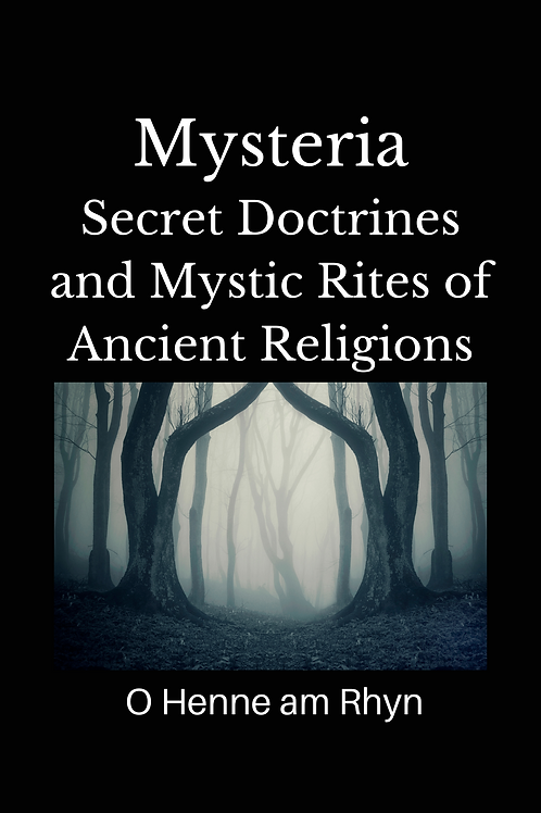 Mysteria - Secret Doctrines and Mystic Rites of Ancient Religions - O Henne am R