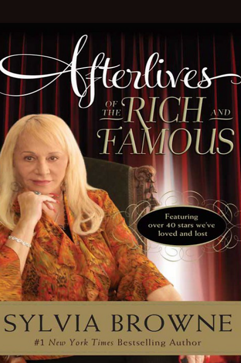 Afterlives of the Rich and Famous - Sylvia Browne