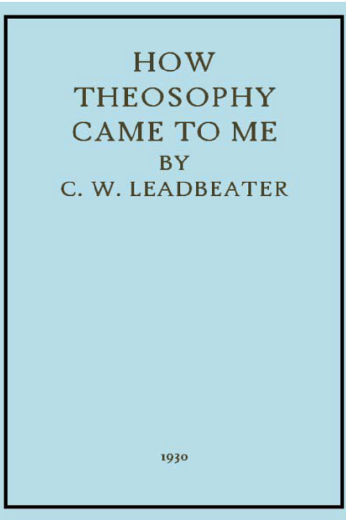 How Theosophy Came to Me  CW Leadbetter