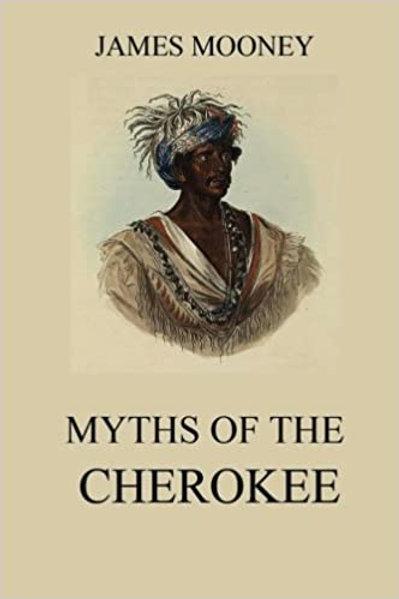 Myths of the Cherokee - J Mooney 1903