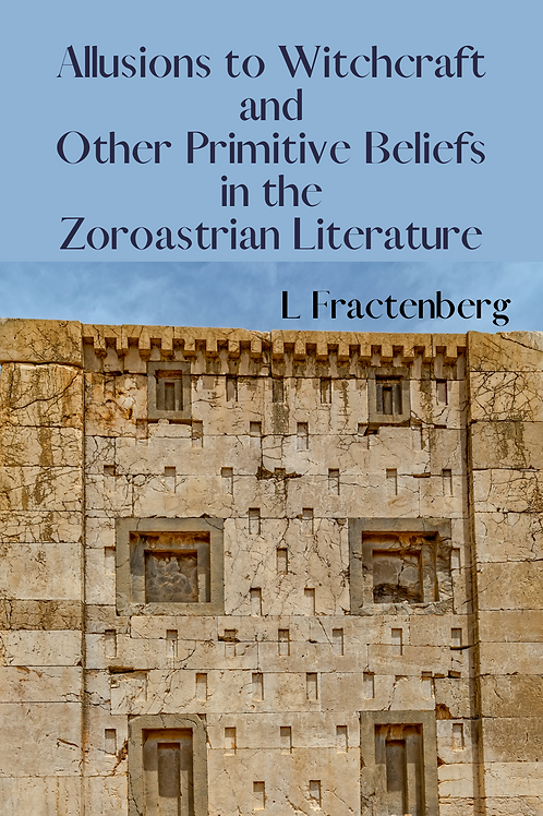 Allusions to Witchcraft & Other Primitive Beliefs in the Zoroastrain Literature