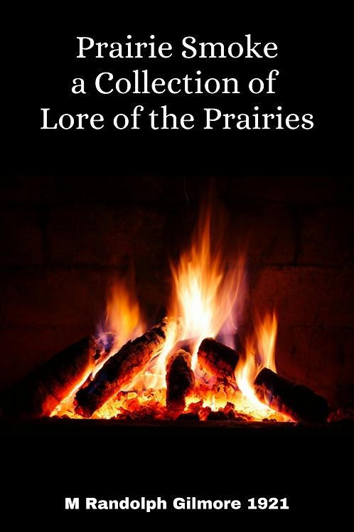 Prairie Smoke - a Collection of Lore of the Prairies - M Randolph Gilmore 1921