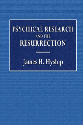 Psychical Research and The Resurrection - J H Hyslop