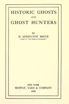 Historic Ghosts and Ghost Hunters - H Addington Bruce