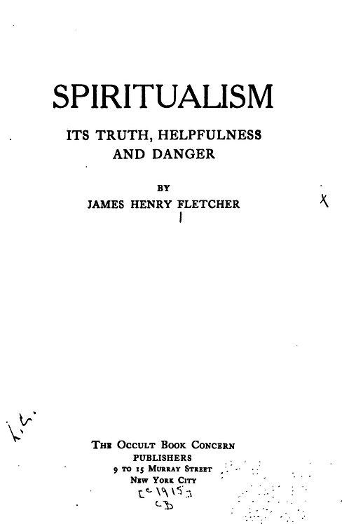 Spiritualism Its Truth Helpfulness &  Danger - J Fletcher