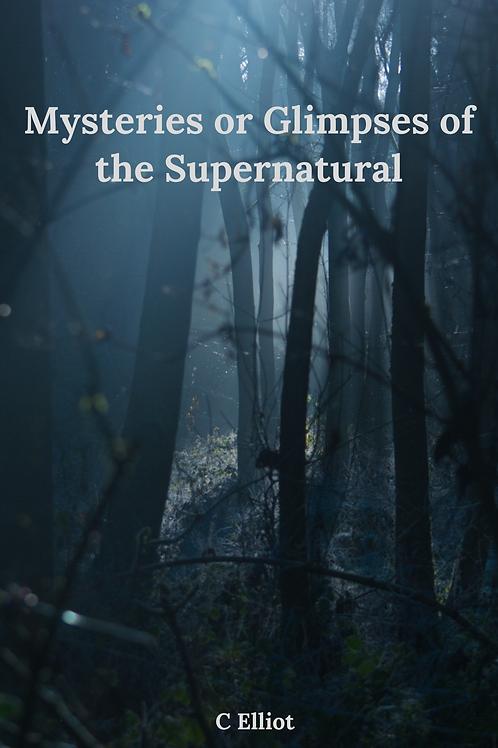 Mysteries or Glimpses of the Supernatural - C Elliott