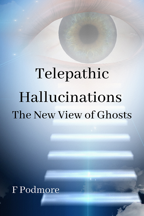 Telepathic Hallucinations The New View of Ghosts - F Podmore
