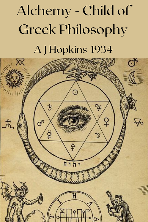 Alchemy - Child of Greek Philosophy - A J Hopkins 1934