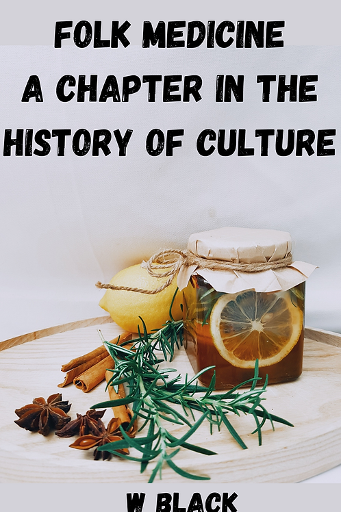 Folk Medicine A Chapter In The History Of Culture - W Black