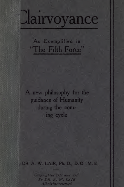 Clairvoyance as Exemplified In -The Fifth Force - A W Lair 1915