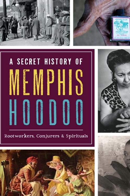 A Secret History of Memphis Hoodoo - Tony Kail
