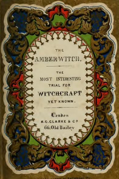 The Amber Witch The Most Interesting Trial for Witchcraft Yet Known 1844