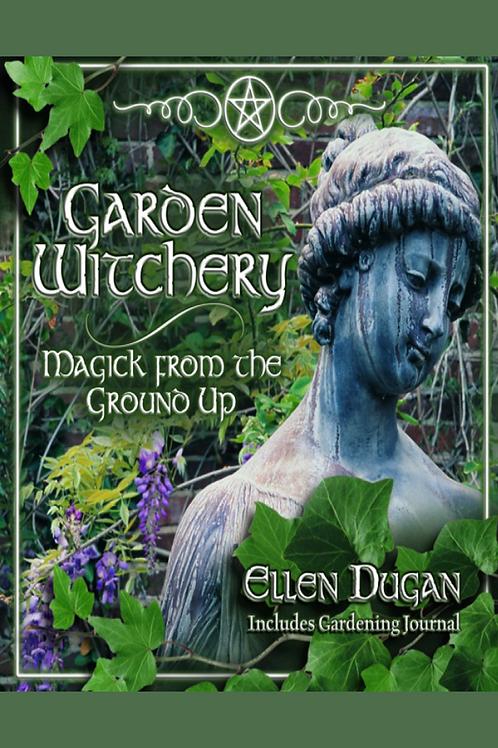Garden Witchery Magick from the Ground Up - Ellen Dugan