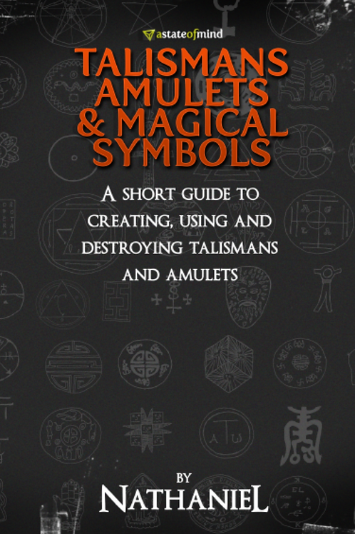 A Short Guide to Creating, Using, and Destroying Talismans and Amulets