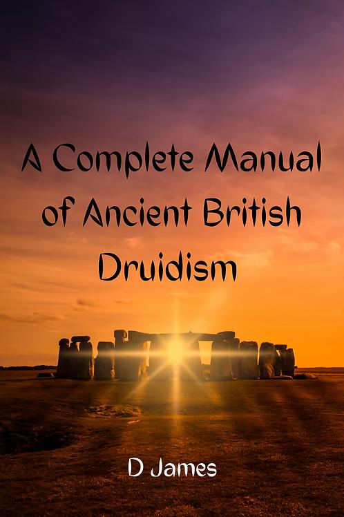A Complete Manual of Ancient British Druidism - D James