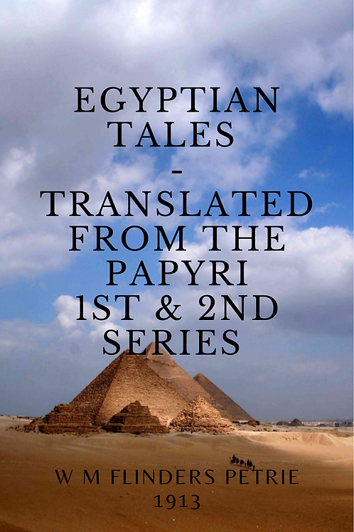 Egyptian Tales - Translated from the Papyri 1st & 2nd Series - W M Flinders Petr