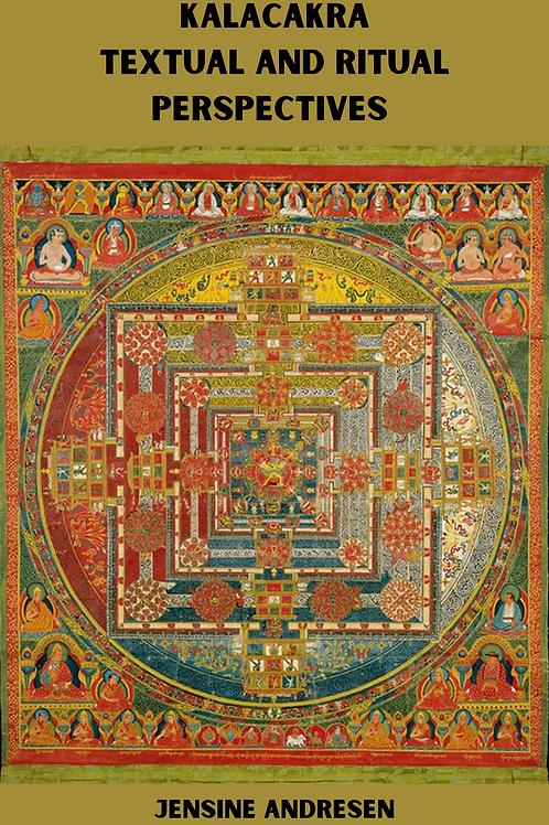 Kalacakra - Textual and Ritual Perspectives - Jensine Andresen
