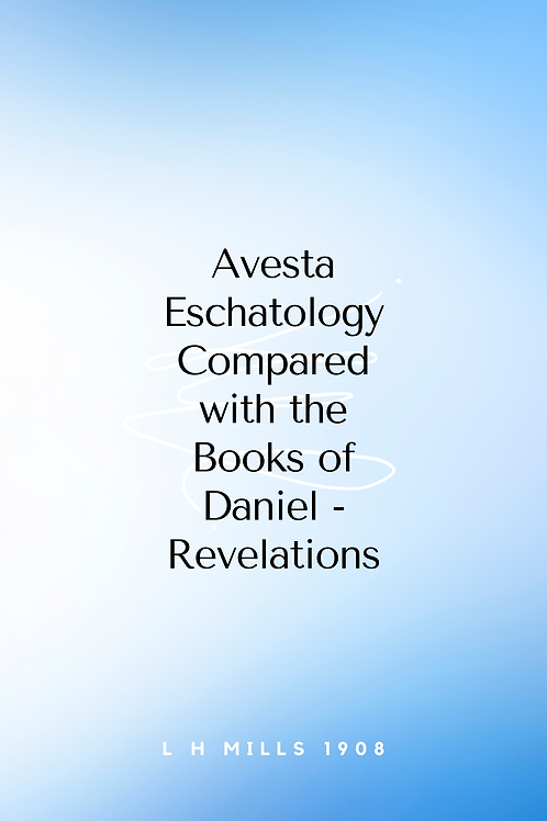 Avesta Eschatology Compared with the Books of Daniel - Revelations - L H Mills 1