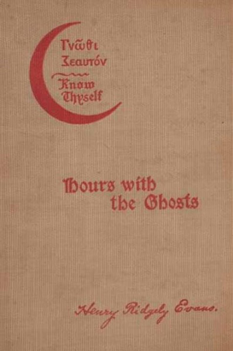 Hours with the Ghosts Nineteenth Century Witchcraft Henry Ridgely Evans