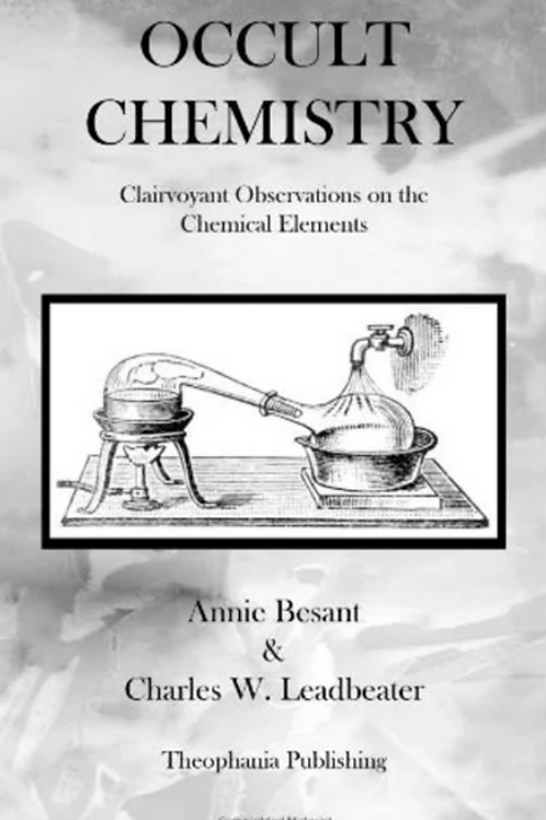 Occult Chemistry Clairvoyant Obsessions on the Chemical Elements -C W Leadbeater