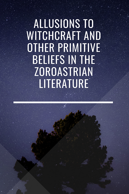 Allusions to Witchcraft & Other Primitive Beliefs in the Zoroastrian Literature