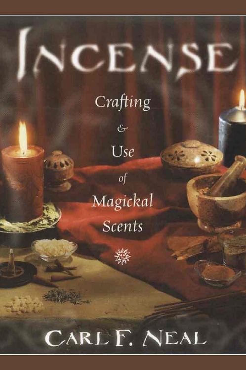 Incense - Crafting and Use of Magickal Scents - Carl F Neal