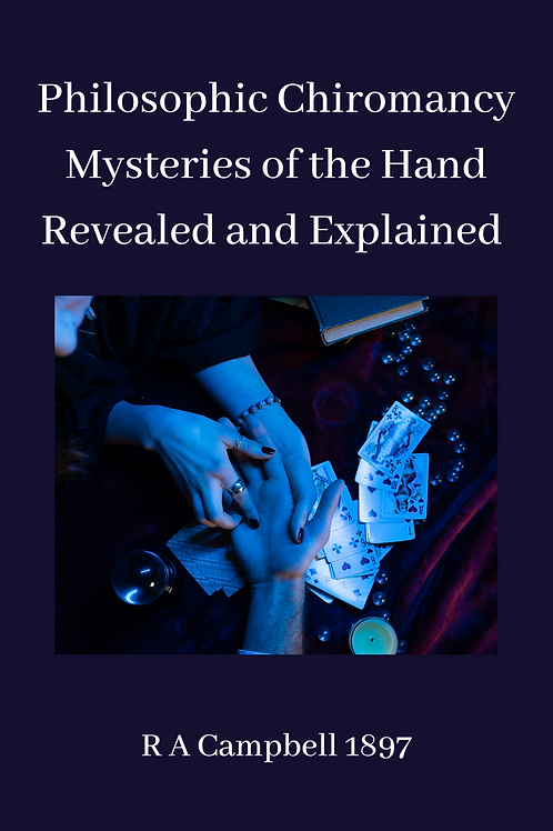 Philosophic Chiromancy- Mysteries of the Hand Revealed & Explained - RA Campbell