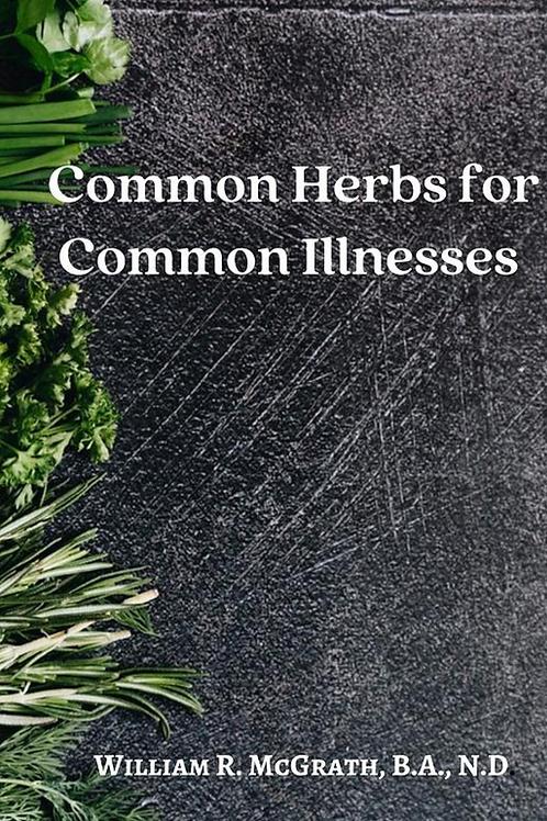 Common Herbs for Common Illnesses - William R. McGrath, B.A., N.D.