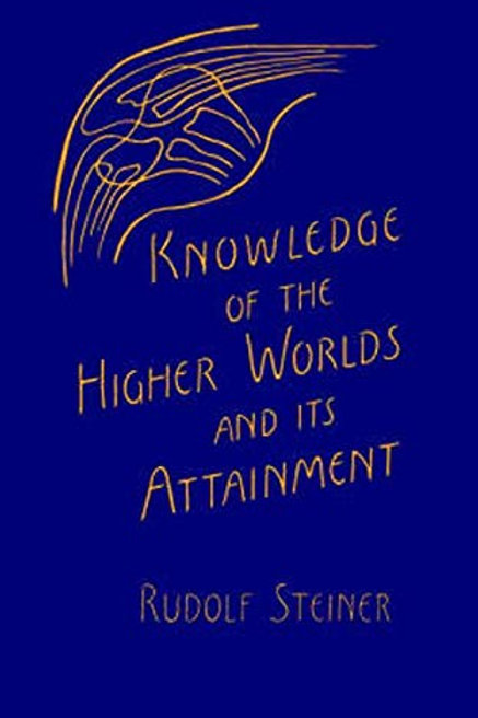 Knowledge of the Higher Worlds and its Attainment - Rudolph Steiner