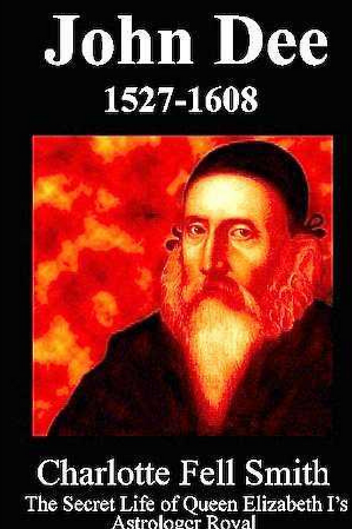 John Dee 1527 to 1608 - Charlotte Fell-Smith