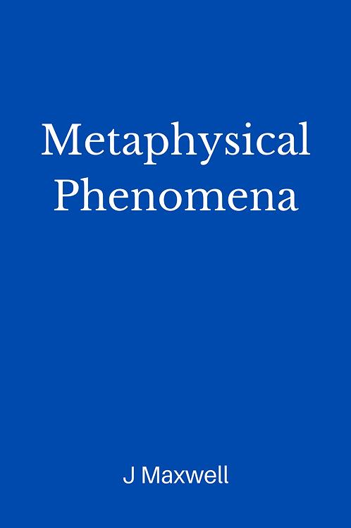 Metaphysical Phenomena - J Maxwell