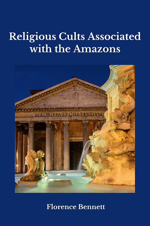 Religious Cults Associated with the Amazons - Florence Mary Bennett