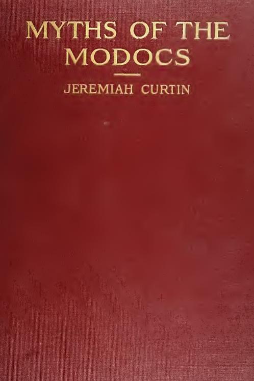 Myths of the Modocs - Jeremiah Curtin 1912