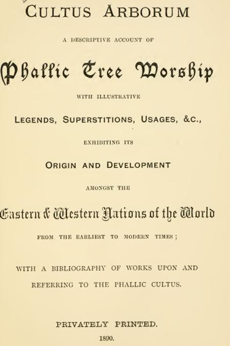 Cultus Arborum A Descriptive Account Of Phallic Tree Worship 1890