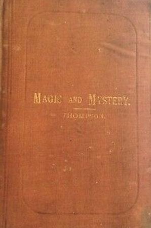 Magic &  Mystery, a Popular History - A Thompson  1894