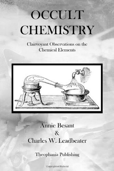 Occult Chemistry Clairvoyant Obsessions on the Chemical Elements C W Leadbeater