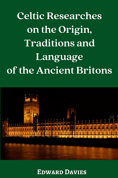 Celtic Researches on the Origin, Traditions and Language of the Ancient Britons