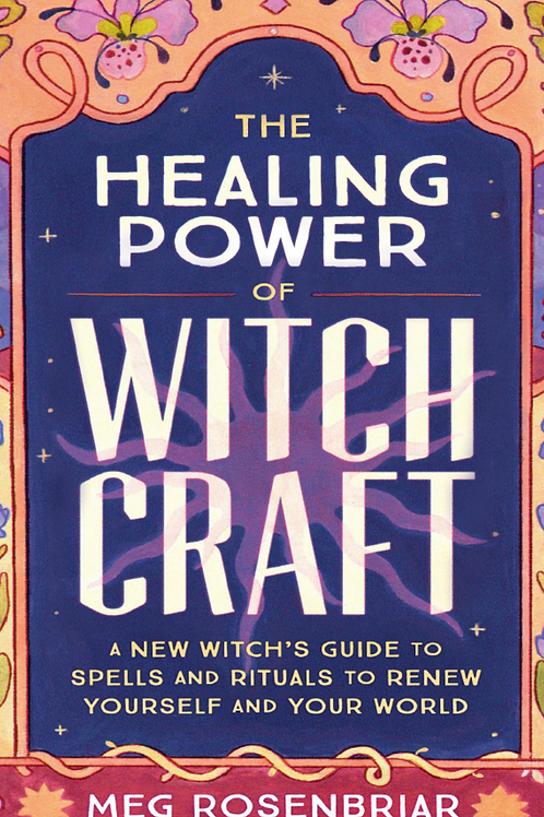 Healing Power of Witchcraft - Meg Rosenbriar