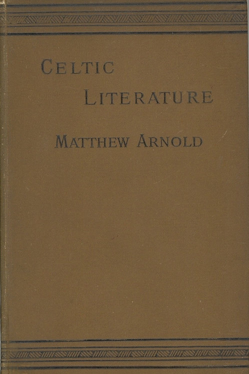 On the Study of Celtic Literature and on Translating Homer - M Arnold 1904
