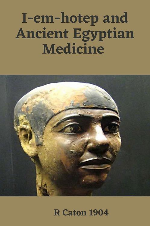I-em-hotep and Ancient Egyptian Medicine - R Caton 1904
