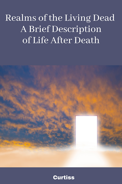 Realms of the Living Dead, A Brief Description of Life After Death - Curtiss