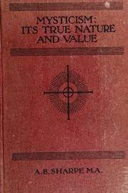 Mysticism Its True Nature and Value - A B Sharpe