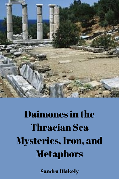 Daimones in the Thracian Sea - Mysteries, Iron, and Metaphors - Sandra Blakely