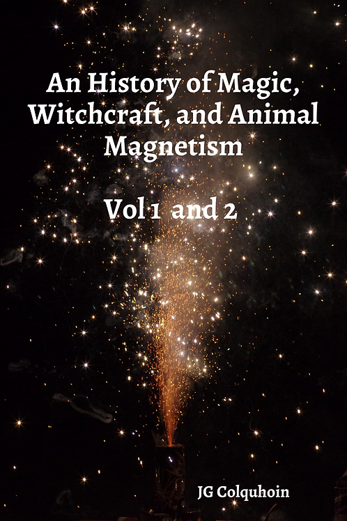 An History of Magic, Witchcraft, and Animal Magnetism Vol 1 and 2 - JG Colquhoin