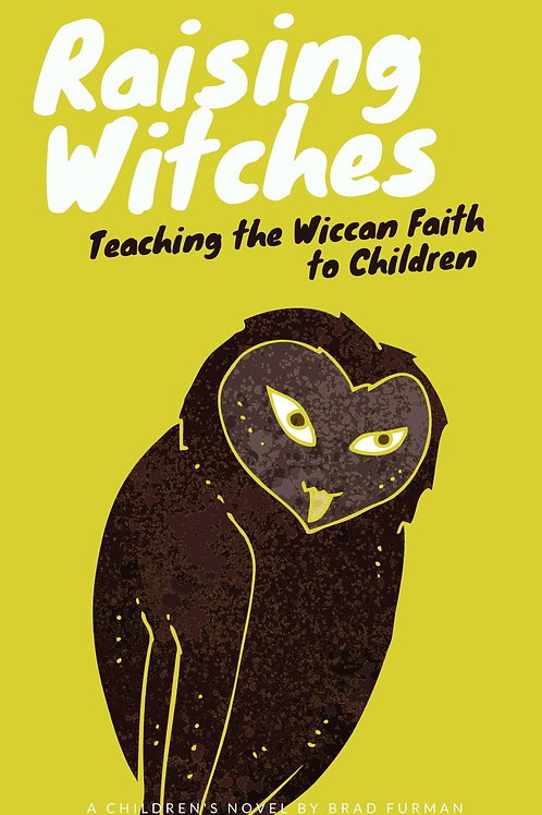 Raising Witches Teaching the Wiccan Faith to Children