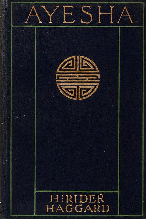 Ayesha - the Return of She - A Gothic Fantasy - H Rider Haggard 1905